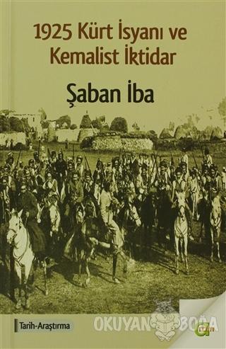 1925 Kürt İsyanı ve Kemalist İktidar - Şaban İba - Aram Yayınları