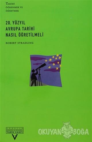 20. Yüzyıl Avrupa Tarihi Nasıl Öğretilmeli - Robert Stradling - Tarih