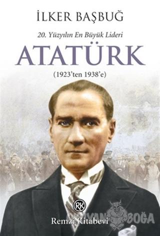20. Yüzyılın En Büyük Lideri: Atatürk - İlker Başbuğ - Remzi Kitabevi