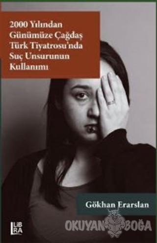 2000 Yılından Günümüze Çağdaş Türk Tiyatrosu'nda Suç Unsurunun Kullanımı