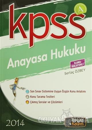 2014 / KPSS A Anayasa Hukuku Konu Anlatımlı - Sertaç Özbey - Beyaz Kal
