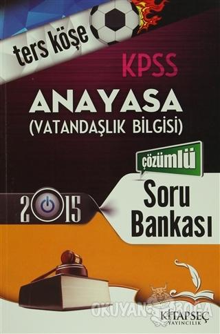 2015 KPSS Ters Köşe Anayasa (Vatandaşlık Bilgisi) Çözümlü Soru Bankası