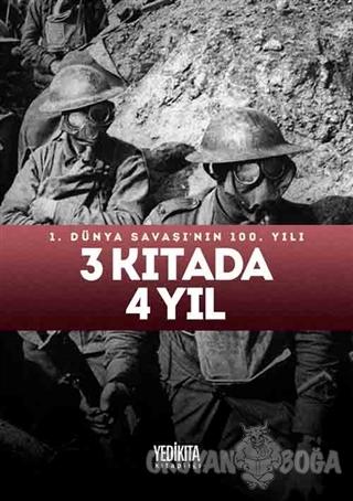 3 Kıtada 4 Yıl : 1.Dünya Savaşı'nın 100. Yılı (Ciltli) - Kolektif - Ye
