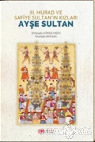 3. Murad ve Safiye Sultan'ın Kızları Ayşe Sultan