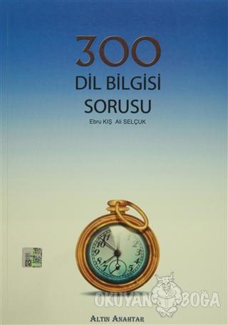 300 Dil Bilgisi Sorusu - Ebru Kış - Altın Anahtar Yayınları