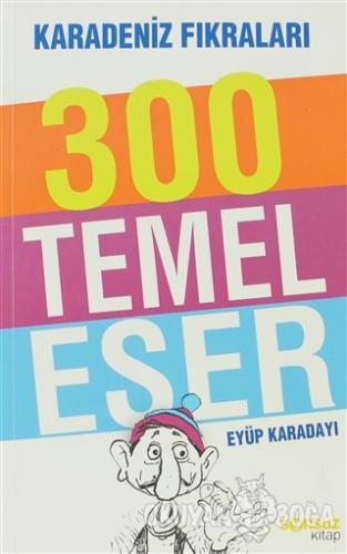 300 Temel Eser - Eyüp Karadayı - Sonsuz Kitap Yayınları