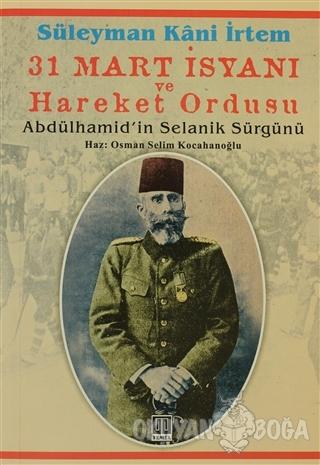 31 Mart İsyanı Ve Hareket Ordusu - Süleyman Kani İrtem - Temel Yayınla