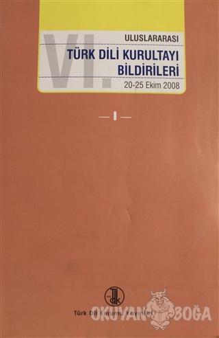 6. Uluslararası Türk Dili Kurultayı Bildirileri Cilt: 1