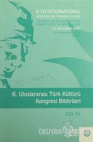 6. Uluslararası Türk Kültürü Kongresi Bildirileri Cilt : 4 - Kolektif