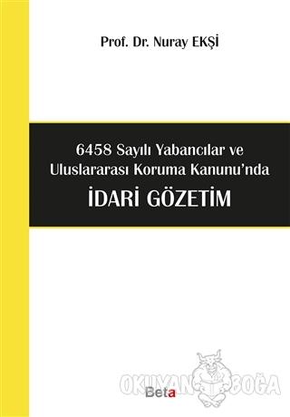 6458 Sayılı Yabancılar ve Uluslararası Koruma Kanunu'nda İdari Gözetim