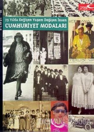 75 Yılda Değişen Yaşam Değişen İnsan Cumhuriyet Modaları - Kolektif -