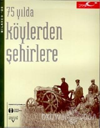 75 Yılda Köylerden Şehirlere - Kolektif - Tarih Vakfı Yurt Yayınları