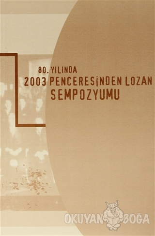 80. Yılında 2003 Penceresinden Lozan Sempozyumu - Kolektif - Türk Tari