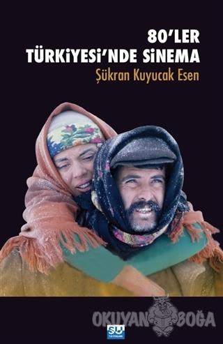 80'ler Türkiyesi'nde Sinema - Şükran Esen Kuyucak - Su Yayınevi