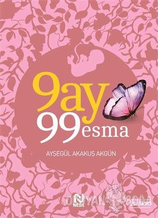 9 Ay 99 Esma - Ayşegül Akakuş Akgün - Nesil Yayınları
