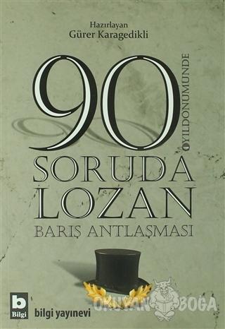 90 Soruda Lozan Barış Antlaşması - Gürer Karagedikli - Bilgi Yayınevi