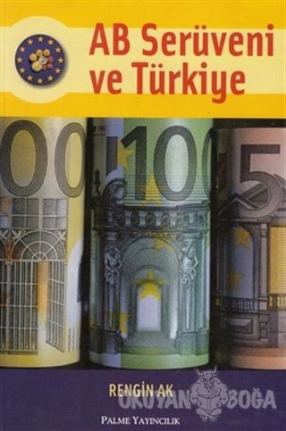 AB Serüveni ve Türkiye - Rengin Ak - Palme Yayıncılık - Akademik Kitap