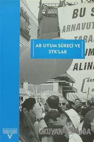 AB Uyum Süreci Ve STK'lar - Nihal Boztekin - Tarih Vakfı Yurt Yayınlar