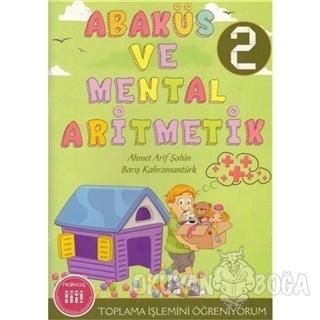 Abaküs ve Mental Aritmetik 2 Toplama İşlemini Öğreniyorum - Kolektif -