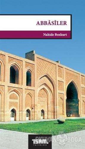 Abbasiler (750-1258) - Nahide Bozkurt - İsam Yayınları
