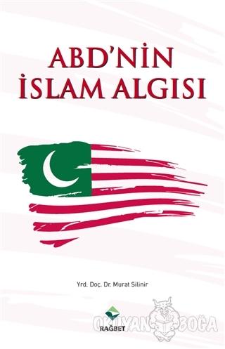 ABD'nin İslam Algısı - Murat Silinir - Rağbet Yayınları
