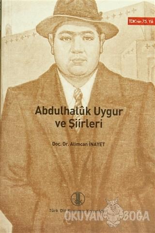 Abdulhaluk Uygur ve Şiirleri - Alimcan İnayet - Türk Dil Kurumu Yayınl