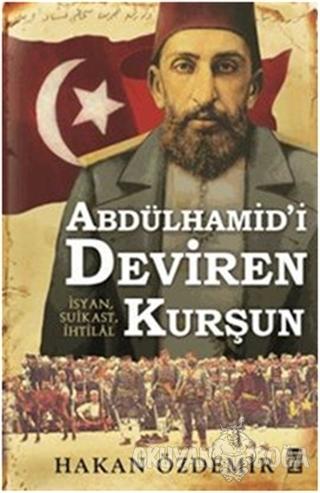 Abdülhamid'i Deviren Kurşun - Hakan Özdemir - Timaş Yayınları