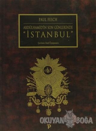 Abdülhamid'in Son Günlerinde İstanbul - Paul Fesch - Pera Turizm Yayın