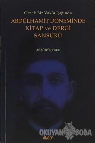 Abdülhamit Döneminde Kitap ve Dergi Sansürü - Ali Şükrü Çoruk - Kitabe