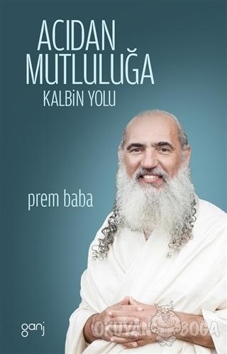 Acıdan Mutluluğa - Sri Prem Baba - Ganj Kitap