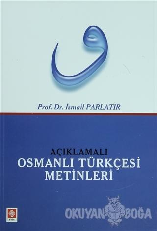 Açıklamalı Osmanlı Türkçesi Metinleri - İsmail Parlatır - Ekin Basım Y