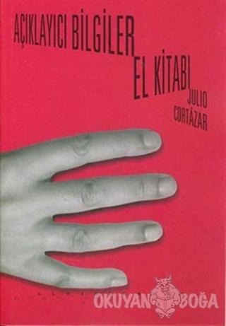 Açıklayıcı Bilgiler El Kitabı - Julio Cortazar - Altıkırkbeş Yayınları