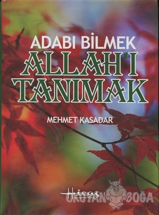 Adabı Bilmek Allah'ı Tanımak (Ciltli) - Mehmet Kasadar - Hicaz Yayıncı
