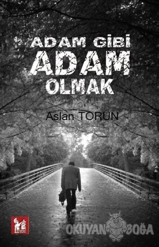 Adam Gibi Adam Olmak - Aslan Torun - Altın Post Yayıncılık