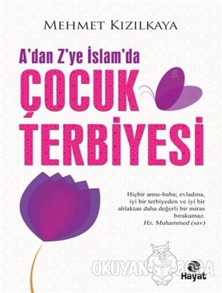 A'dan Z'ye İslam'da Çocuk Terbiyesi - Mehmet Kızılkaya - Hayat Yayınla