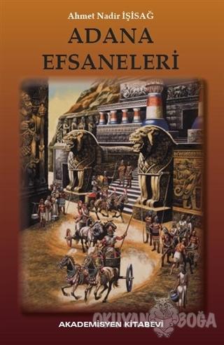 Adana Efsaneleri - Ahmet Nadir İşisağ - Akademisyen Kitabevi