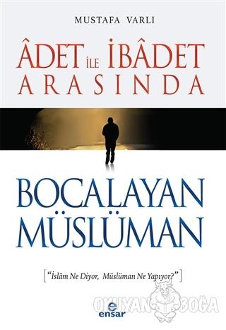 Adet ile İbadet Arasında Bocalayan Müslüman - Mustafa Varlı - Ensar Ne