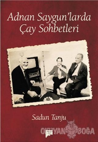 Adnan Saygun'larda Çay Sohbetleri - Sadun Tanju - Pan Yayıncılık