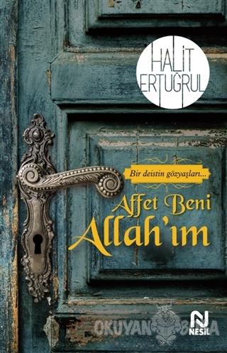 Affet Beni Allah'ım - Halit Ertuğrul - Nesil Yayınları