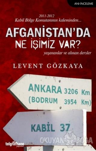 Afganistan'da Ne İşimiz Var? - Levent Gözkaya - Telgrafhane Yayınları