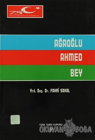 Ağaoğlu Ahmed Bey - Fahri Sakal - Türk Tarih Kurumu Yayınları