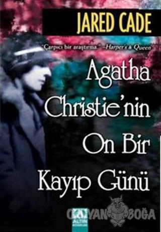 Agatha Christie'nin On Bir Kayıp Günü - Jared Cade - Altın Kitaplar