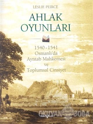 Ahlak Oyunları 1540 - 1541 Osmanlı'da Ayntab Mahkemesi ve Toplumsal Ci