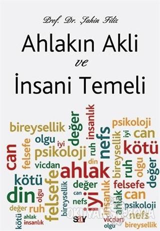 Ahlakın Akli ve İnsani Temeli - Şahin Filiz - Say Yayınları
