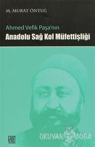 Ahmed Vefik Paşa'nın Anadolu Sağ Kol Müfettişliği - M. Murat Öntuğ - P
