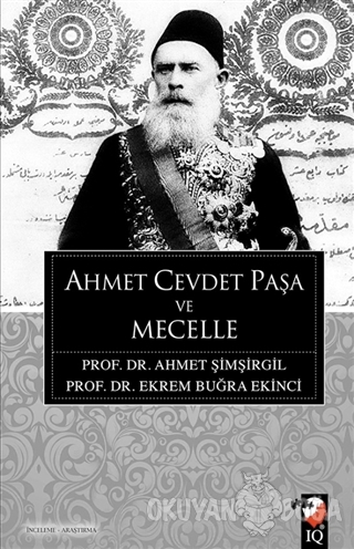 Ahmet Cevdet Paşa ve Mecelle - Ahmet Şimşirgil - IQ Kültür Sanat Yayın