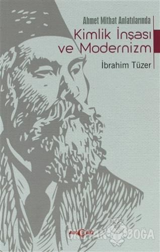 Ahmet Mithat Anlatılarında Kimlik İnşası ve Modernizm - İbrahim Tüzer