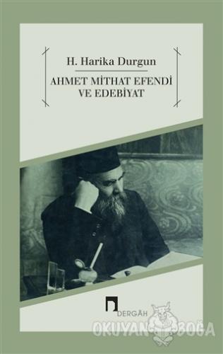 Ahmet Mithat Efendi ve Edebiyat - H. Harika Durgun - Dergah Yayınları