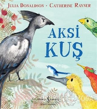 Aksi Kuş - Julia Donaldson - İş Bankası Kültür Yayınları