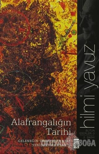Alafrangalığın Tarihi - Hilmi Yavuz - Timaş Yayınları